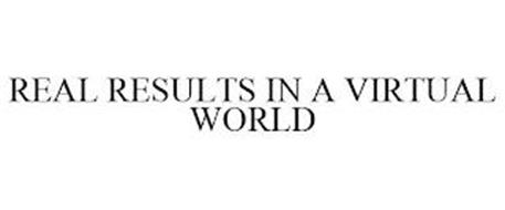 REAL RESULTS IN A VIRTUAL WORLD