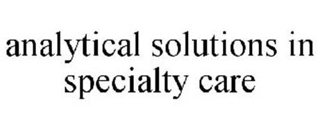 ANALYTICAL SOLUTIONS IN SPECIALTY CARE