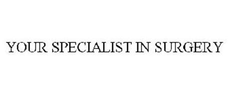 YOUR SPECIALIST IN SURGERY