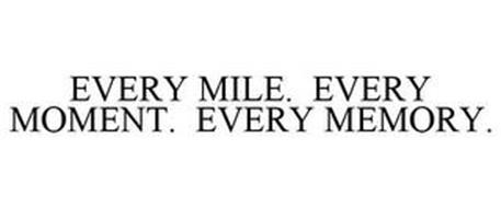 EVERY MILE. EVERY MOMENT. EVERY MEMORY.