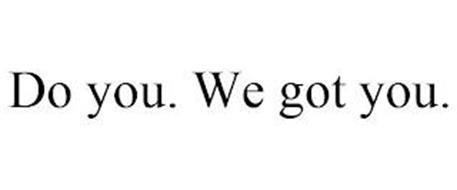 DO YOU. WE GOT YOU.