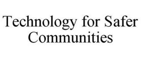TECHNOLOGY FOR SAFER COMMUNITIES