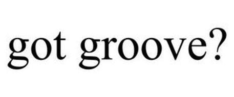 GOT GROOVE?