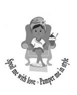 SPOIL ME WITH LOVE PAMPER ME IN STYLE
