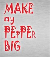 MAKE MY PEPPER BIG