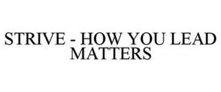 STRIVE HOW YOU LEAD MATTERS