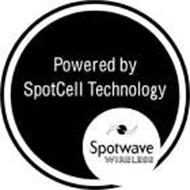 POWERED BY SPOTCELL TECHNOLOGY SPOTWAVE WIRELESS