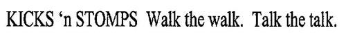 KICKS 'N STOMPS WALK THE WALK. TALK THE TALK.