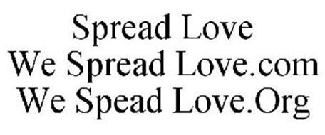 SPREAD LOVE WE SPREAD LOVE.COM WE SPEAD LOVE.ORG