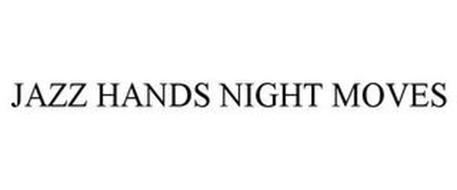 JAZZ HANDS NIGHT MOVES
