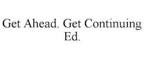 GET AHEAD. GET CONTINUING ED.