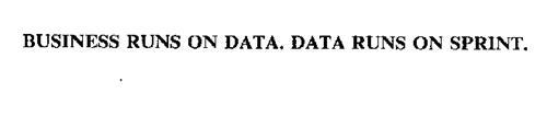BUSINESS RUNS ON DATA.  DATA RUNS ON SPRINT.