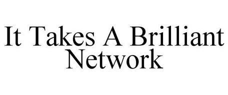 IT TAKES A BRILLIANT NETWORK