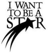 I WANT TO BE A STAR