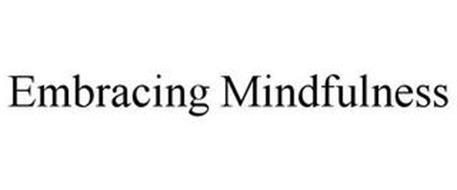 EMBRACING MINDFULNESS