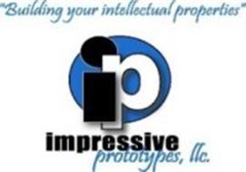 """IP """"BUILDING YOUR INTELLECTUAL PROPERTIES"""" IMPRESSIVE PROTOTYPES, LLC."""