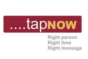 ....TAPNOW RIGHT PERSON RIGHT TIME RIGHT MESSAGE