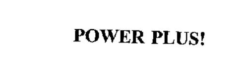 POWER PLUS!