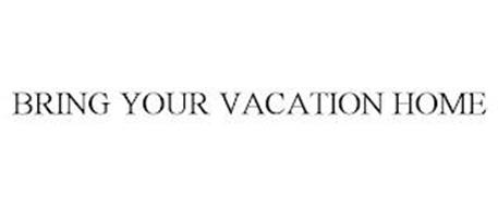 BRING YOUR VACATION HOME