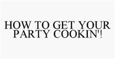 HOW TO GET YOUR PARTY COOKIN'!