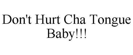 DON'T HURT CHA TONGUE BABY!!!