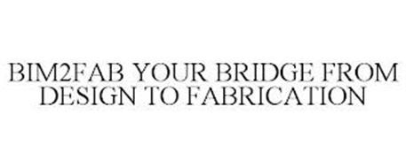 BIM2FAB YOUR BRIDGE FROM DESIGN TO FABRICATION