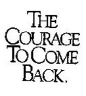 THE COURAGE TO COME BACK