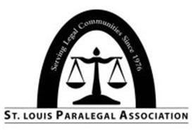 ST. LOUIS PARALEGAL ASSOCIATION SERVING LEGAL COMMUNITIES SINCE 1976