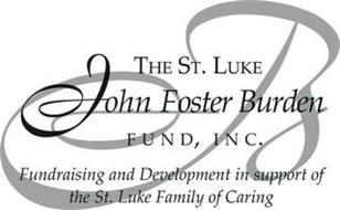 THE ST. LUKE JOHN FOSTER BURDEN FUND, INC. FUNDRAISING AND DEVELOPMENT IN SUPPORT OF THE ST. LUKE FAMILY OF CARING