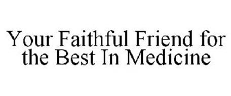 YOUR FAITHFUL FRIEND FOR THE BEST IN MEDICINE