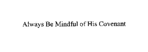 ALWAYS BE MINDFUL OF HIS COVENANT