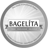 THE MULTI-FUNCTIONAL BAGEL BAGELITA FRESH - WHOLESOME - DELICIOUS STEEPED IN TRADITION - SHAPED BY INNOVATION