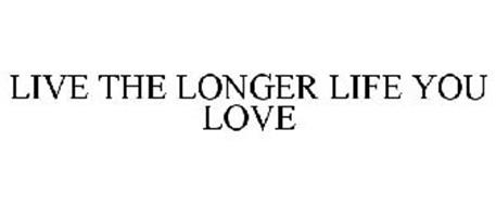 LIVE THE LONGER LIFE YOU LOVE