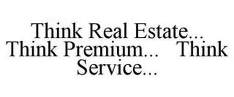 THINK REAL ESTATE... THINK PREMIUM... THINK SERVICE...