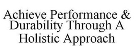 ACHIEVE PERFORMANCE & DURABILITY THROUGH A HOLISTIC APPROACH