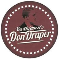 YES MA'AM IT'S DON DRAPER