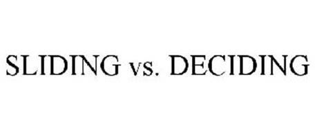 SLIDING VS. DECIDING
