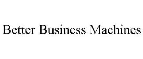 BETTER BUSINESS MACHINES