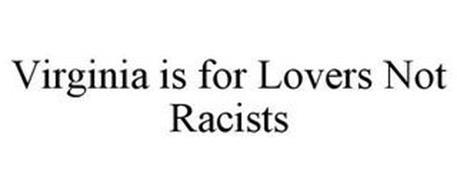 VIRGINIA IS FOR LOVERS NOT RACISTS