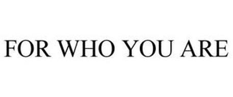 FOR WHO YOU ARE
