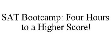 SAT BOOTCAMP: FOUR HOURS TO A HIGHER SCORE!