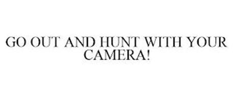 GO OUT AND HUNT WITH YOUR CAMERA!