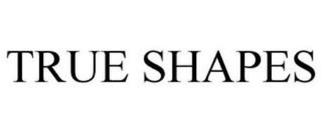 TRUE SHAPES