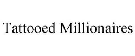 TATTOOED MILLIONAIRES