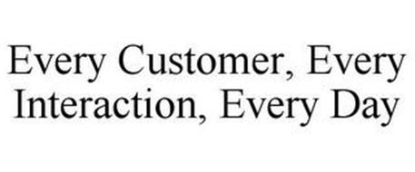 EVERY CUSTOMER, EVERY INTERACTION, EVERY DAY