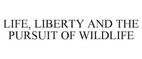 LIFE, LIBERTY AND THE PURSUIT OF WILDLIFE