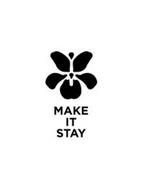 MAKE IT STAY
