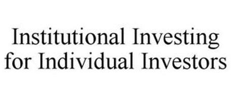 INSTITUTIONAL INVESTING FOR INDIVIDUAL INVESTORS