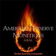 AMERICAN RESERVE MUNITIONS A.R.M. THE NEXT GENERATION IN GUNPOWDER