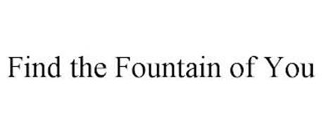 FIND THE FOUNTAIN OF YOU
